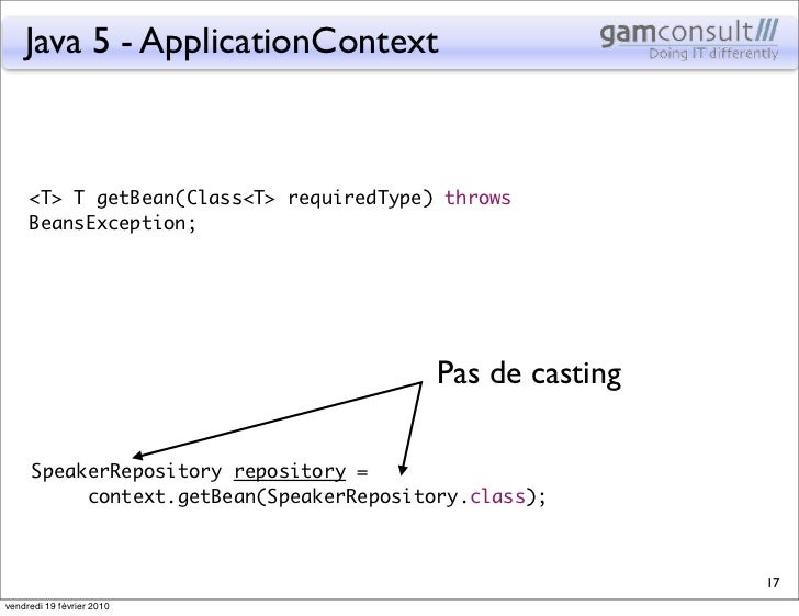 Java 5 - ApplicationContext     <T> T getBean(Class<T> requiredType) throws     BeansException;                           ...
