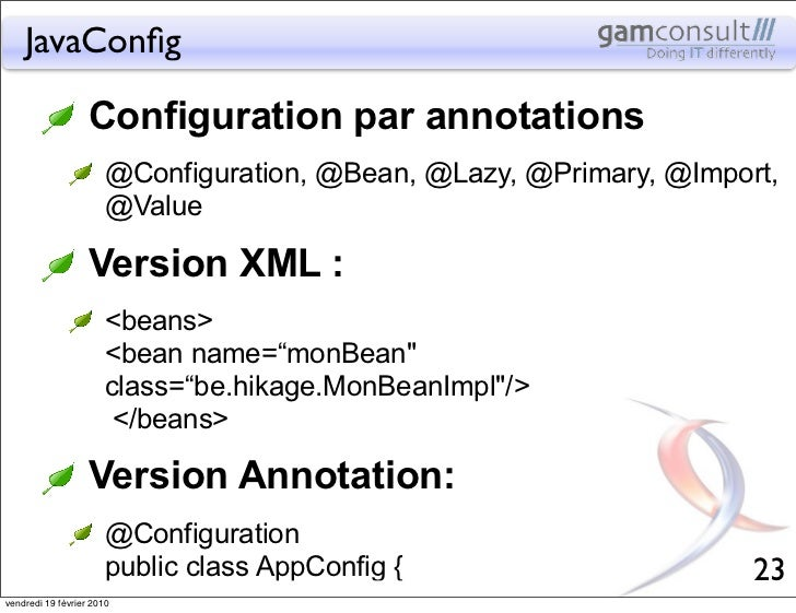 JavaConfig                   Configuration par annotations                       @Configuration, @Bean, @Lazy, @Primary, @I...