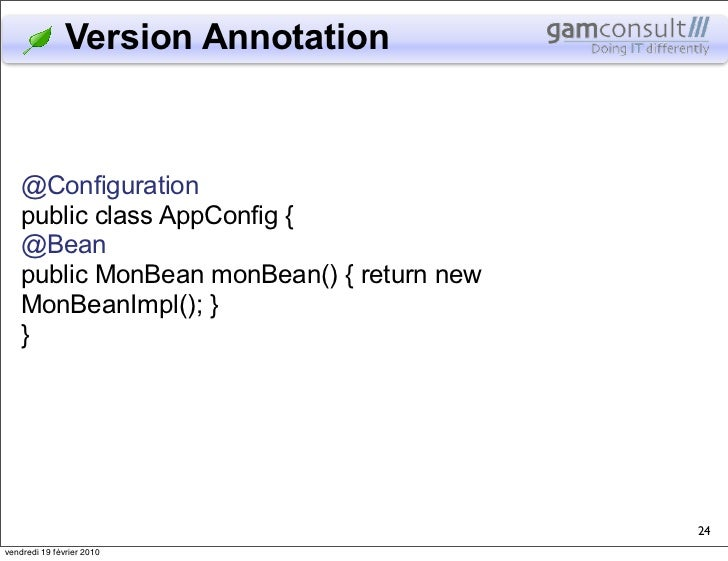 Version Annotation   @Configuration   public class AppConfig {   @Bean   public MonBean monBean() { return new   MonBeanIm...