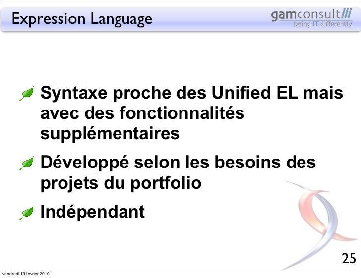 Expression Language                   Syntaxe proche des Unified EL mais                   avec des fonctionnalités       ...