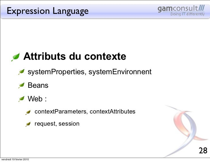 Expression Language                   Attributs du contexte                       systemProperties, systemEnvironnent     ...