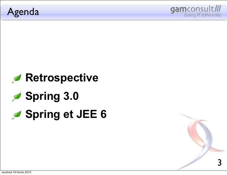 Agenda                   Retrospective                   Spring 3.0                   Spring et JEE 6                     ...