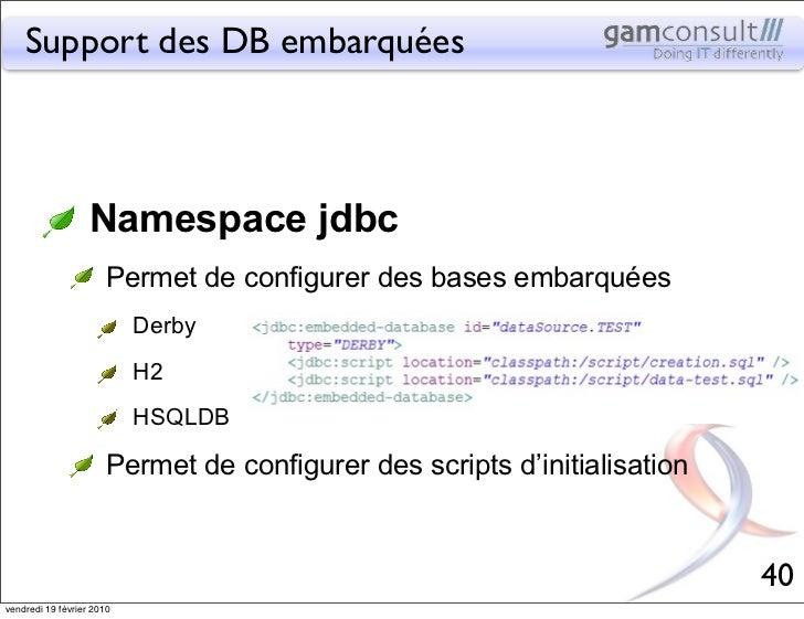 Support des DB embarquées                   Namespace jdbc                       Permet de configurer des bases embarquées...