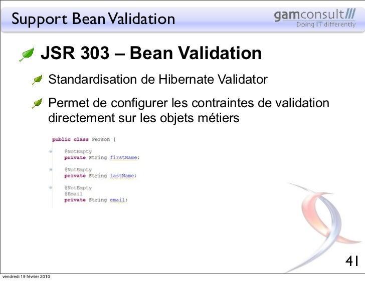 Support Bean Validation                   JSR 303 – Bean Validation                       Standardisation de Hibernate Val...