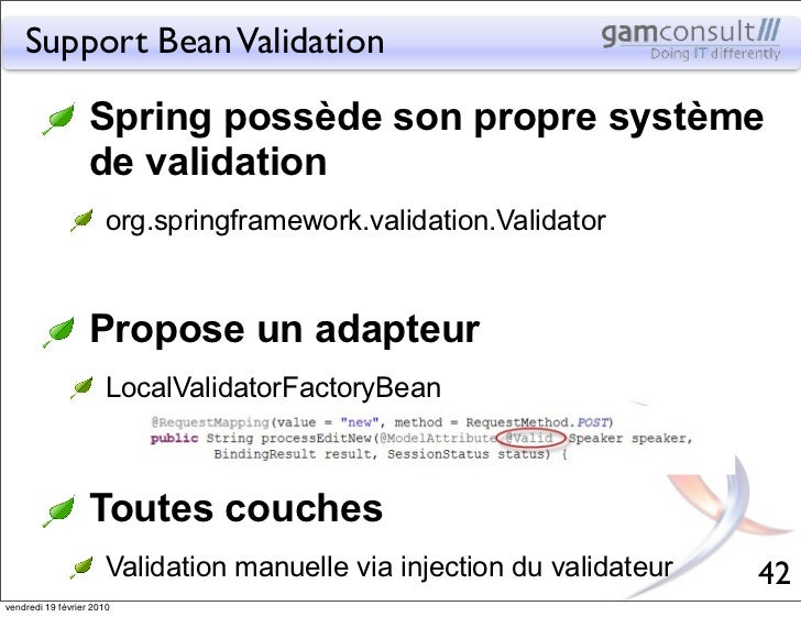 Support Bean Validation                   Spring possède son propre système                   de validation               ...