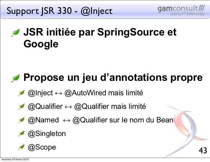 Support JSR 330 - @Inject                   JSR initiée par SpringSource et                   Google                   Pro...