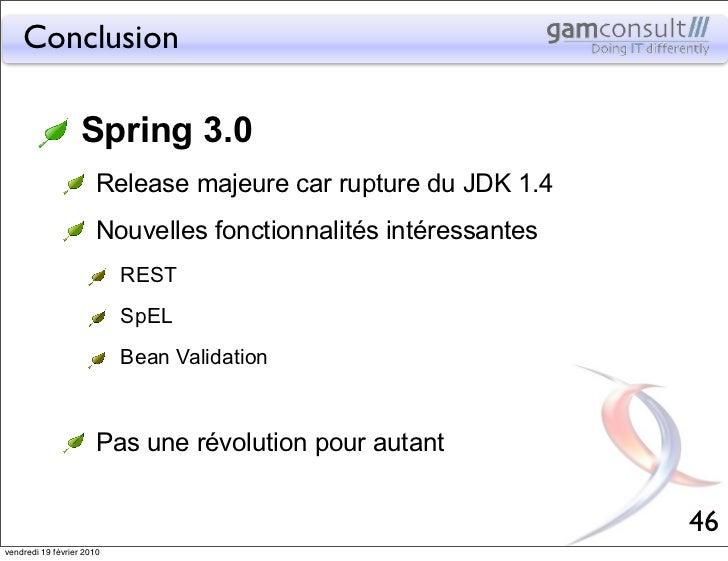 Conclusion                   Spring 3.0                       Release majeure car rupture du JDK 1.4                      ...
