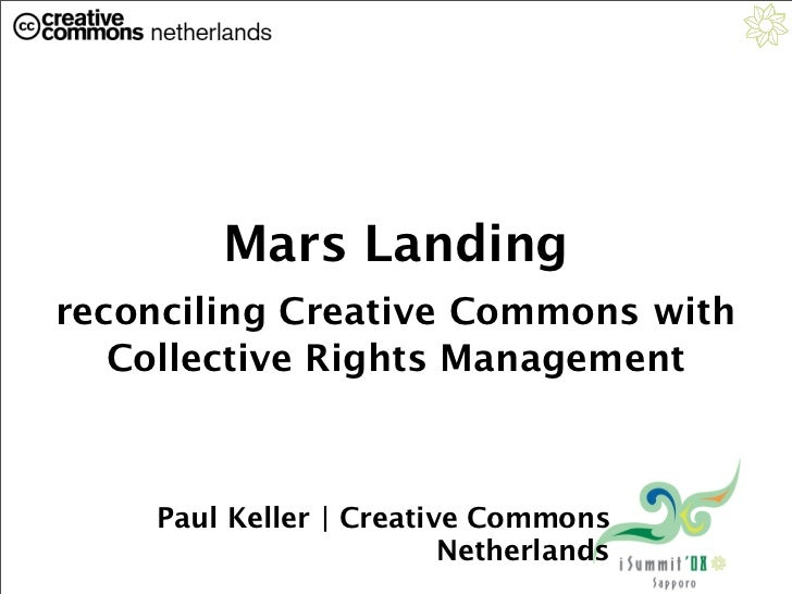 Mars Landing reconciling Creative Commons with    Collective Rights Management        Paul Keller | Creative Commons      ...