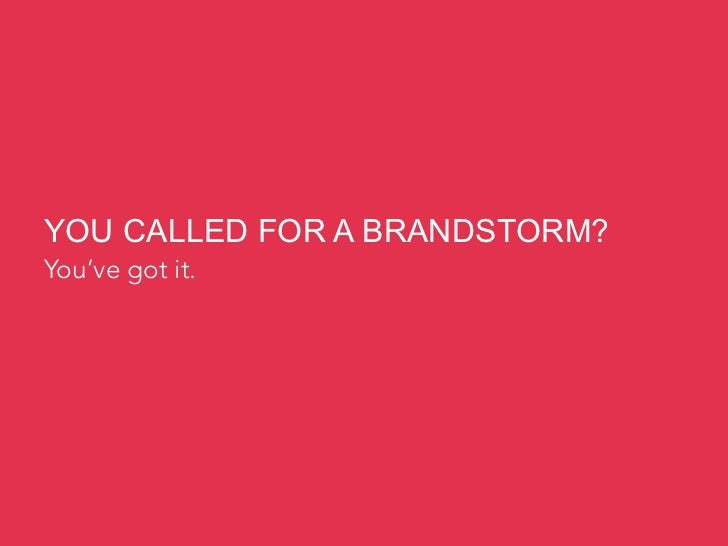 YOU CALLED FOR A BRANDSTORM?You've got it.