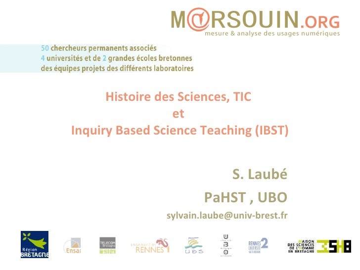 Histoire des Sciences, TIC  et  Inquiry Based Science Teaching (IBST) S. Laubé PaHST , UBO [email_address]