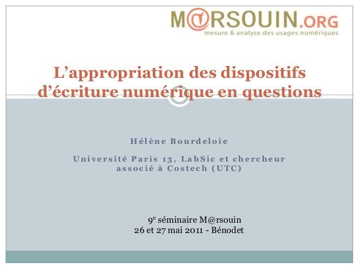 L'appropriation des dispositifs d'écriture numériqueen questions<br />Hélène Bourdeloie<br />Université Paris 13, LabSic ...