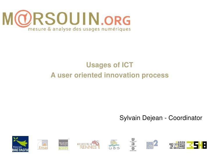 Usages of ICT<br />A user oriented innovation process<br />Sylvain Dejean - Coordinator<br />