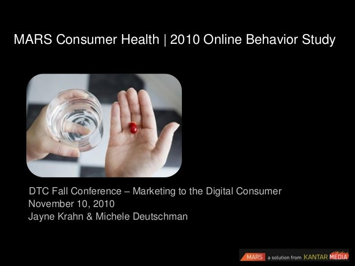 MARS Consumer Health | 2010 Online Behavior Study  DTC Fall Conference – Marketing to the Digital Consumer  November 10, 2...