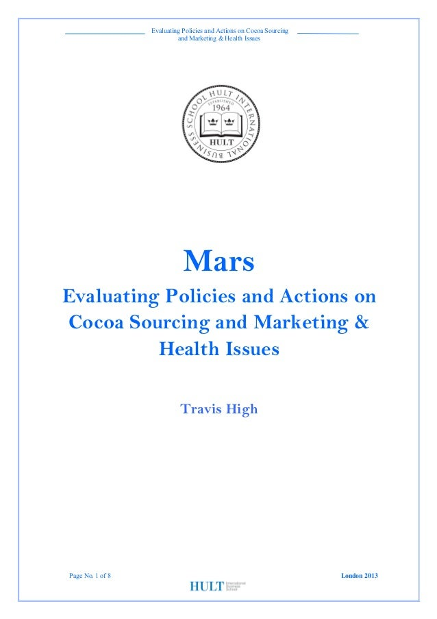 Evaluating Policies and Actions on Cocoa Sourcing and Marketing & Health Issues Page No. 1 of 8 London 2013 Mars Evaluati...
