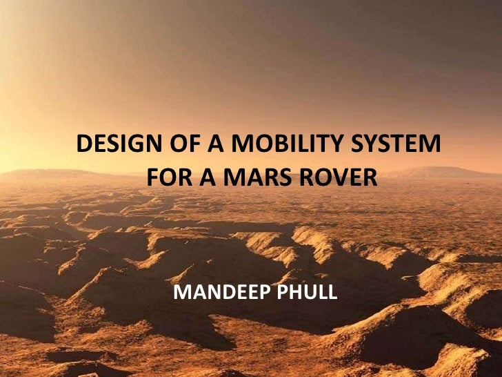 DESIGN OF A MOBILITY SYSTEM  FOR A MARS ROVER MANDEEP PHULL