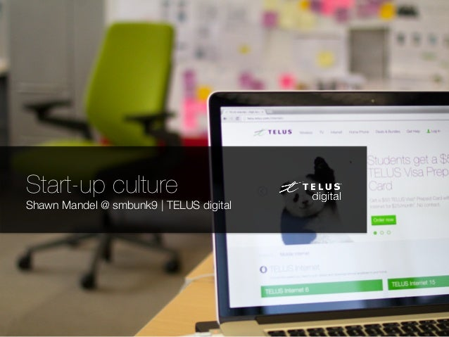 Start-up culture  Shawn Mandel @ smbunk9 | TELUS digital