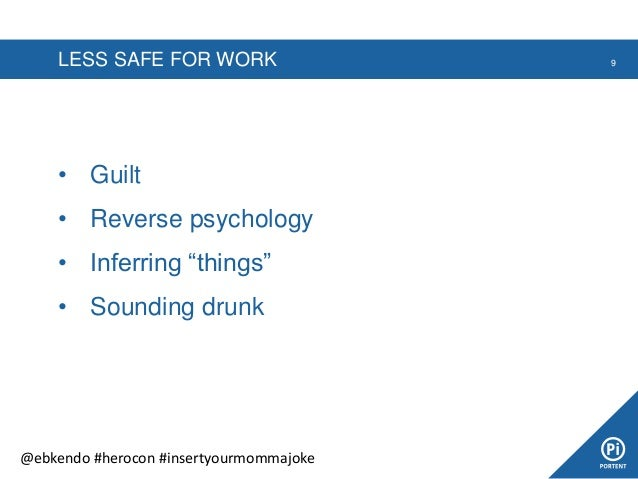 """LESS SAFE FOR WORK • Guilt • Reverse psychology • Inferring """"things"""" • Sounding drunk 9 @ebkendo #herocon #insertyourmomma..."""