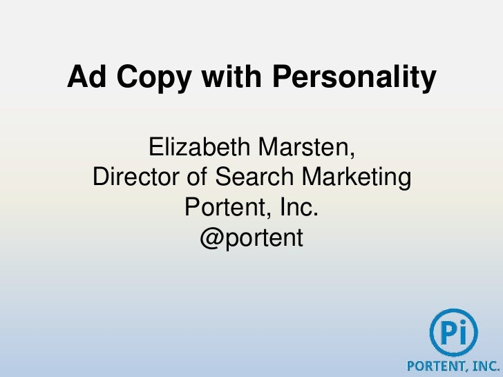 Ad Copy with Personality      Elizabeth Marsten, Director of Search Marketing          Portent, Inc.           @portent