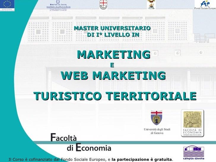 MASTER UNIVERSITARIO  DI I° LIVELLO IN     MARKETING  E  WEB MARKETING  TURISTICO TERRITORIALE Il Corso è cofinanziato dal...