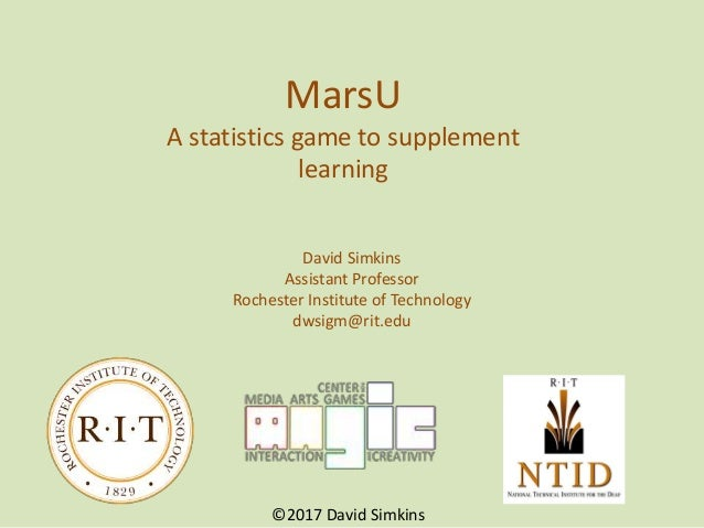 MarsU A statistics game to supplement learning David Simkins Assistant Professor Rochester Institute of Technology dwsigm@...