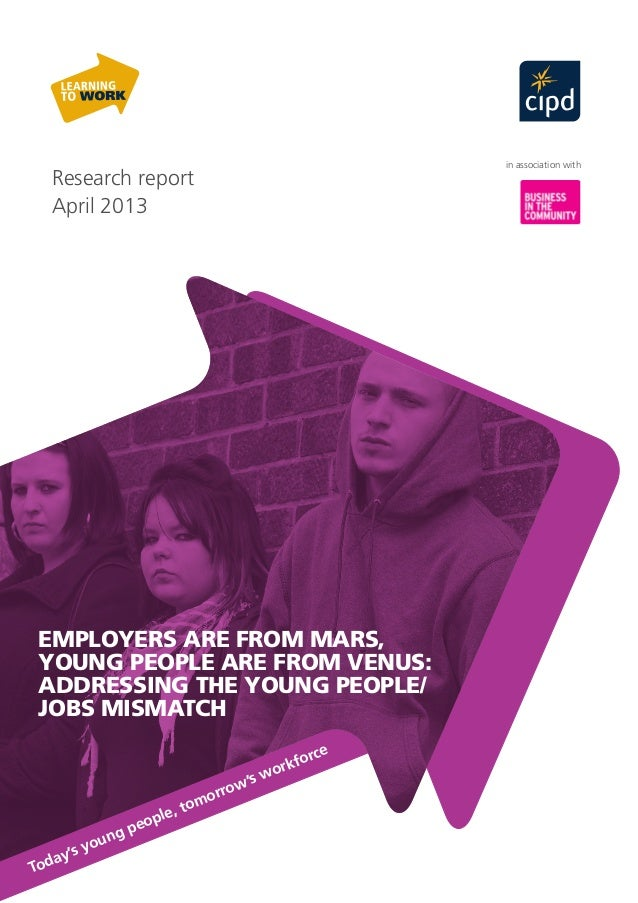 Research report April 2013 in association with Today's young people, tomorrow's workforce EMPLOYERS ARE FROM MARS, YOUNG P...