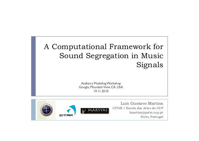 A Computational Framework for Sound Segregation in Music Signals Luís Gustavo Martins CITAR / Escola das Artes da UCP lmar...