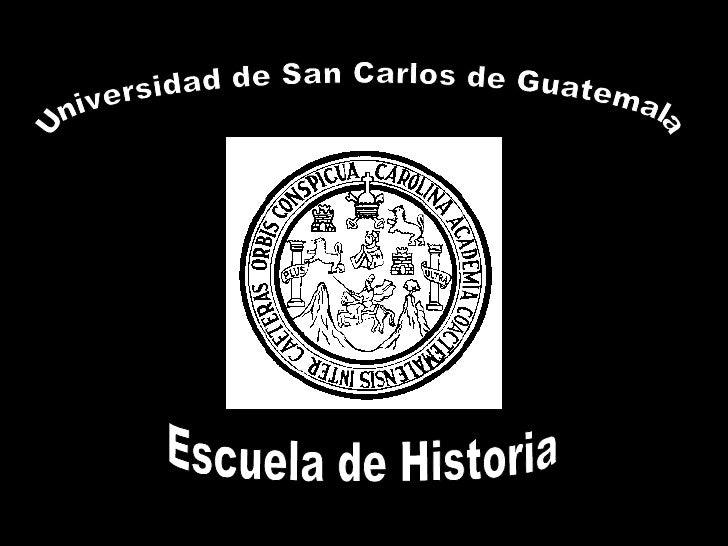Universidad de San Carlos de Guatemala Escuela de Historia