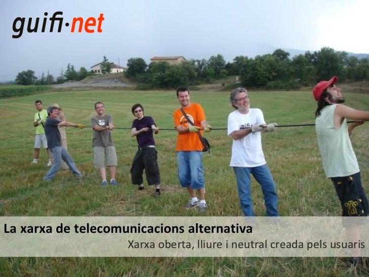 <ul>La xarxa de telecomunicacions alternativa </ul><ul>Xarxa oberta, lliure i neutral creada pels usuaris </ul>