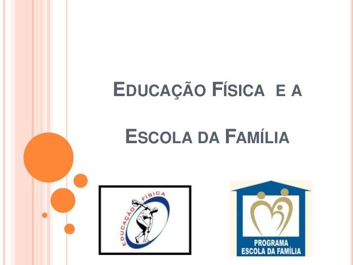 EDUCAÇÃO FÍSICA E A ESCOLA DA FAMÍLIA