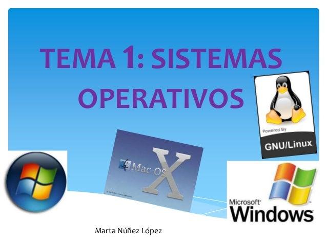 TEMA 1: SISTEMAS OPERATIVOS Marta Núñez López