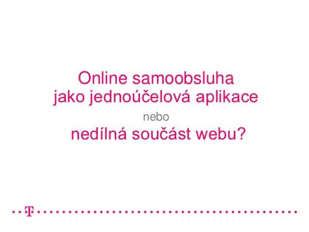 Online samoobsluhajako jednoúčelová aplikace           nebo  nedílná součást webu?