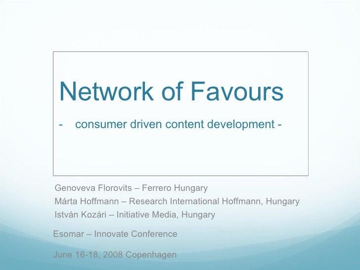 Network of Favours -   consumer driven content development - Esomar – Innovate Conference June 16-18, 2008 Copenhagen Geno...