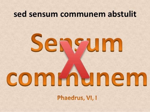 sed sensum communem abstulit