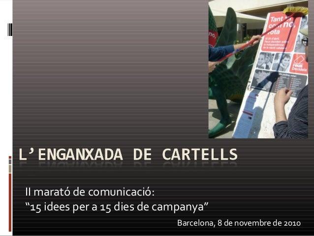 """II marató de comunicació: """"15 idees per a 15 dies de campanya"""" Barcelona, 8 de novembre de 2010"""