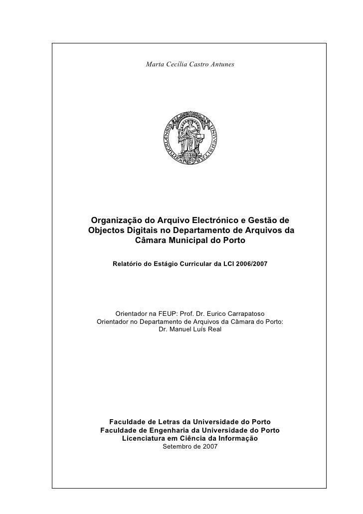Marta Cecília Castro Antunes     Organização do Arquivo Electrónico e Gestão de Objectos Digitais no Departamento de Arqui...