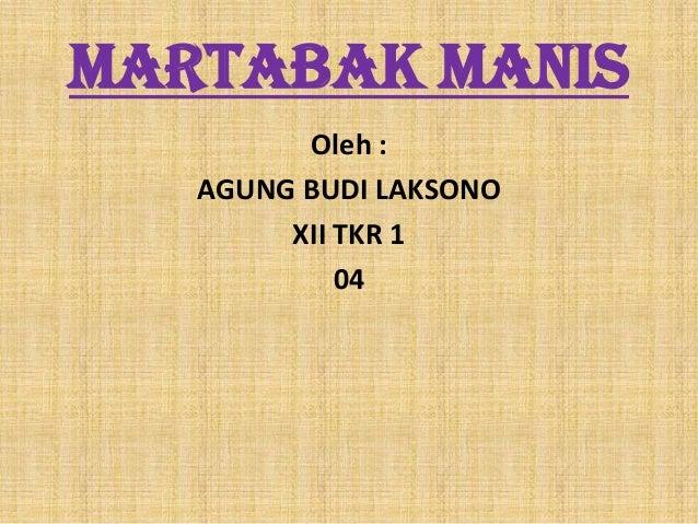 MARTABAK MANIS         Oleh :   AGUNG BUDI LAKSONO        XII TKR 1            04