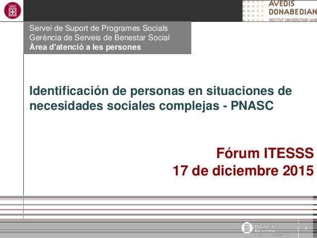 1 Àrea de Benestar Social Servei de Suport de Programes Socials Gerència de Serveis de Benestar Social Àrea d'atenció a le...
