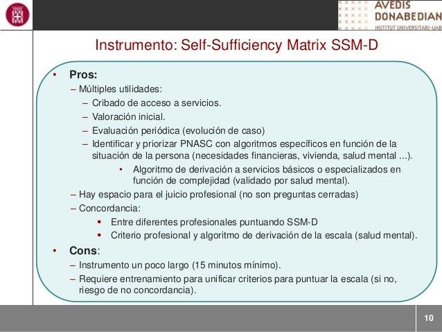 10 Instrumento: Self-Sufficiency Matrix SSM-D • Pros: – Múltiples utilidades: – Cribado de acceso a servicios. – Valoració...
