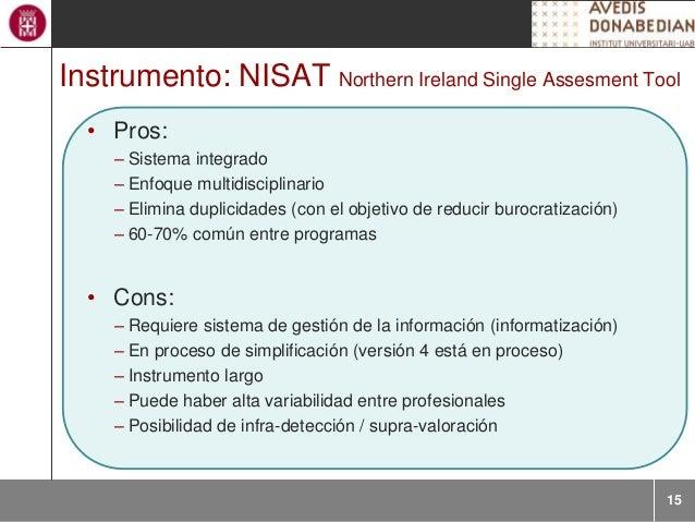 15 Instrumento: NISAT Northern Ireland Single Assesment Tool • Pros: – Sistema integrado – Enfoque multidisciplinario – El...