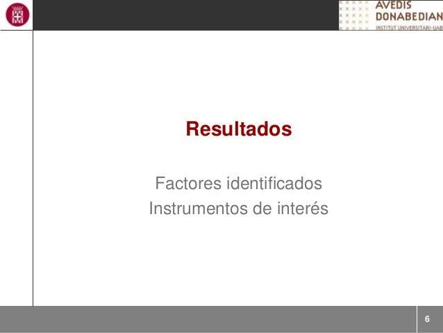 6 Resultados Factores identificados Instrumentos de interés