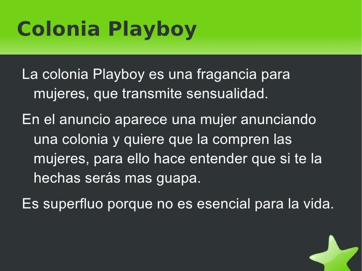 Colonia Playboy <ul>La colonia Playboy es una fragancia para mujeres, que transmite sensualidad. En el anuncio aparece una...