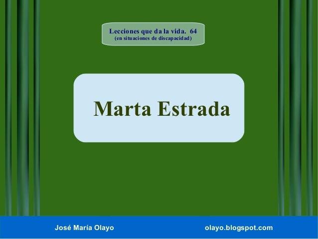 Lecciones que da la vida. 64 (en situaciones de discapacidad)  Marta Estrada  José María Olayo  olayo.blogspot.com