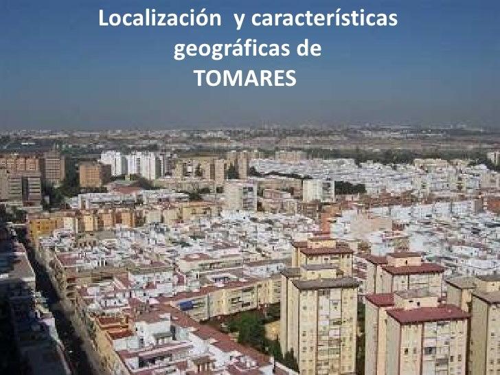 Localización y características        geográficas de          TOMARES