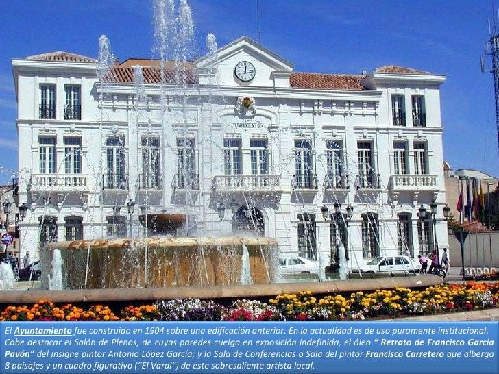 El  Ayuntamiento  fue construido en 1904 sobre una edificación anterior. En la actualidad es de uso puramente instituciona...