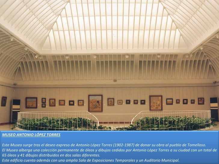 MUSEO ANTONIO LÓPEZ TORRES Este Museo surge tras el deseo expreso de Antonio López Torres (1902-1987) de donar su obra al ...