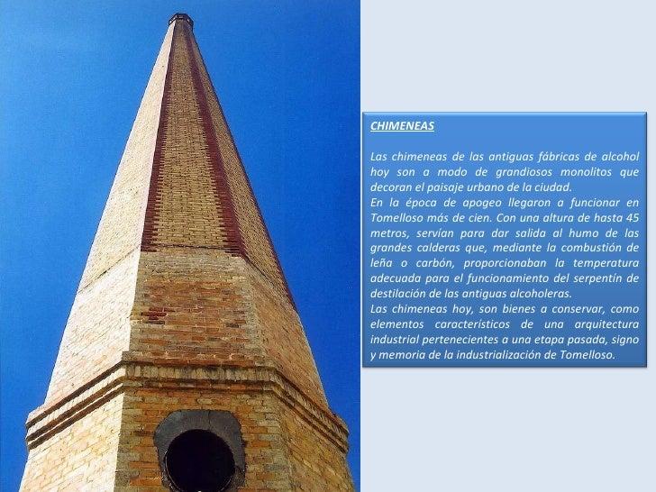 CHIMENEAS Las chimeneas de las antiguas fábricas de alcohol hoy son a modo de grandiosos monolitos que decoran el paisaje ...
