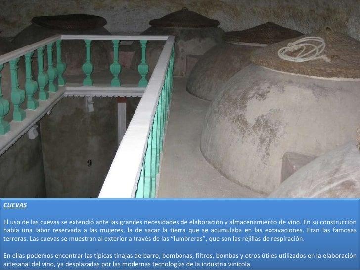 CUEVAS El uso de las cuevas se extendió ante las grandes necesidades de elaboración y almacenamiento de vino. En su constr...