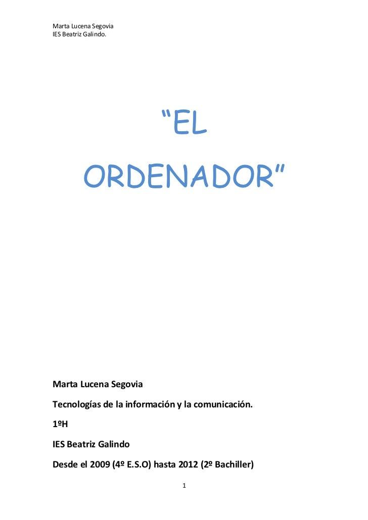 """""""EL<br />ORDENADOR""""<br />Marta Lucena Segovia<br />Tecnologías de la información y la comunicación.<br />1ºH<br />IES Beat..."""