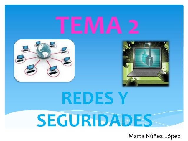 TEMA 2 REDES Y SEGURIDADES Marta Núñez López
