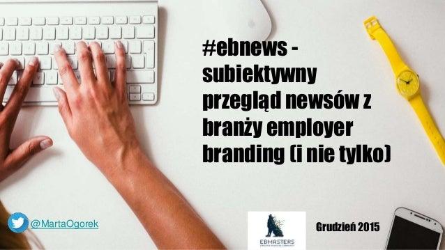 #ebnews - subiektywny przegląd newsów z branży employer branding (i nie tylko) Grudzień 2015@MartaOgorek